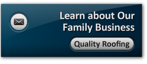 Learn about Our Family Business/ Quality Roofing